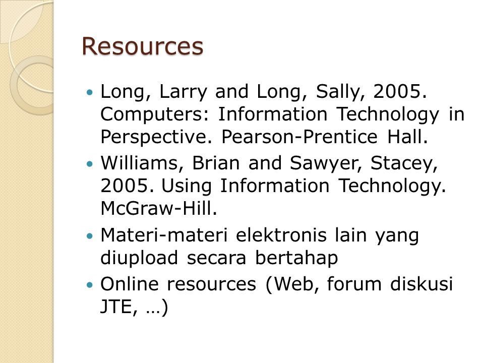 Resources Long, Larry and Long, Sally, 2005. Computers: Information Technology in Perspective. Pearson-Prentice Hall.