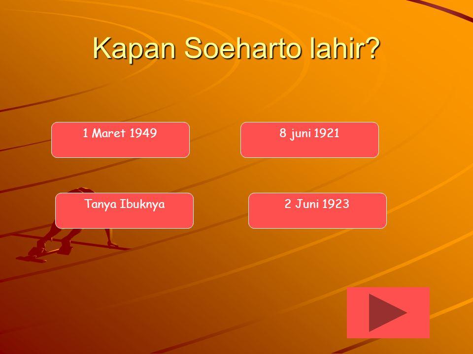 Kapan Soeharto lahir 1 Maret 1949 8 juni 1921 Tanya Ibuknya