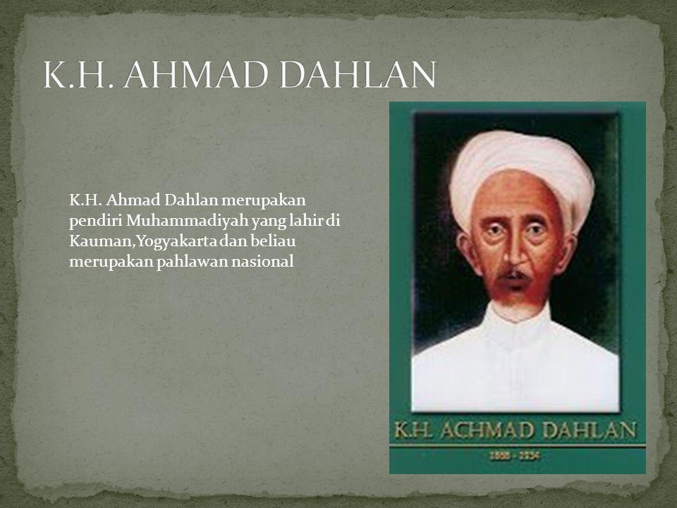 K.H. AHMAD DAHLAN K.H.