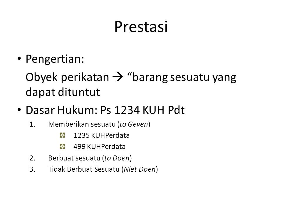 Prestasi Pengertian: Obyek perikatan  barang sesuatu yang dapat dituntut. Dasar Hukum: Ps 1234 KUH Pdt.