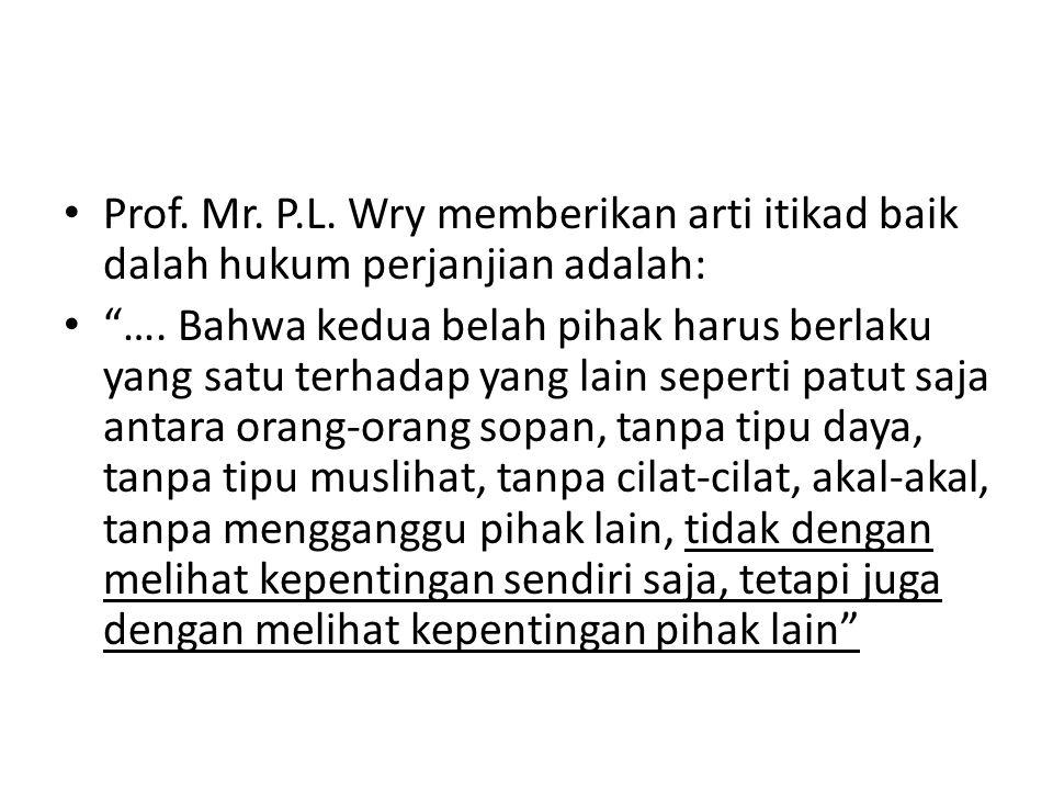 Prof. Mr. P.L. Wry memberikan arti itikad baik dalah hukum perjanjian adalah:
