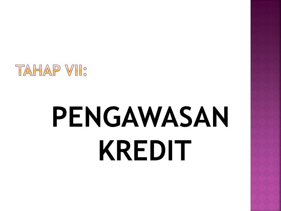 TAHAP VII: PENGAWASAN KREDIT
