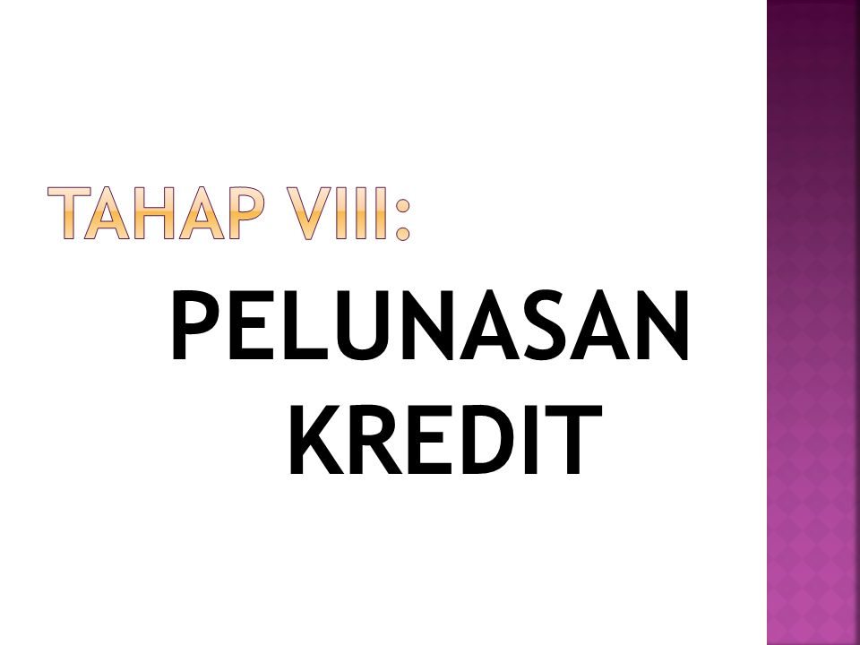 TAHAP VIII: PELUNASAN KREDIT