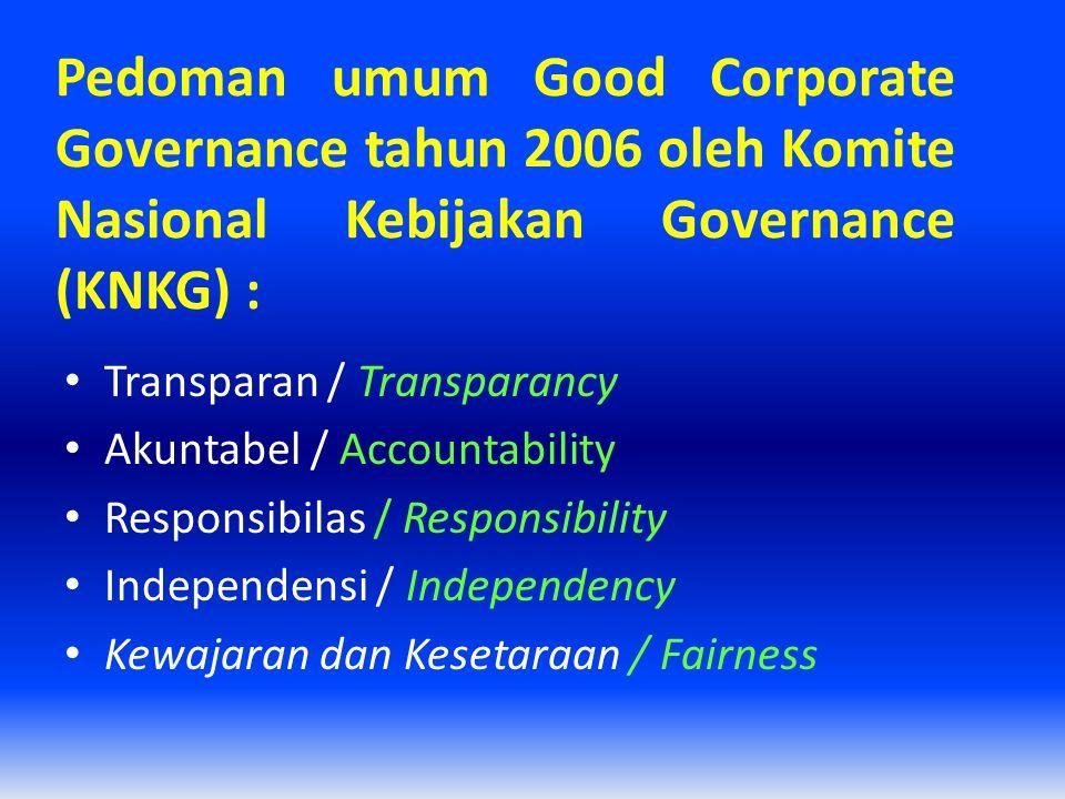 Pedoman umum Good Corporate Governance tahun 2006 oleh Komite Nasional Kebijakan Governance (KNKG) :