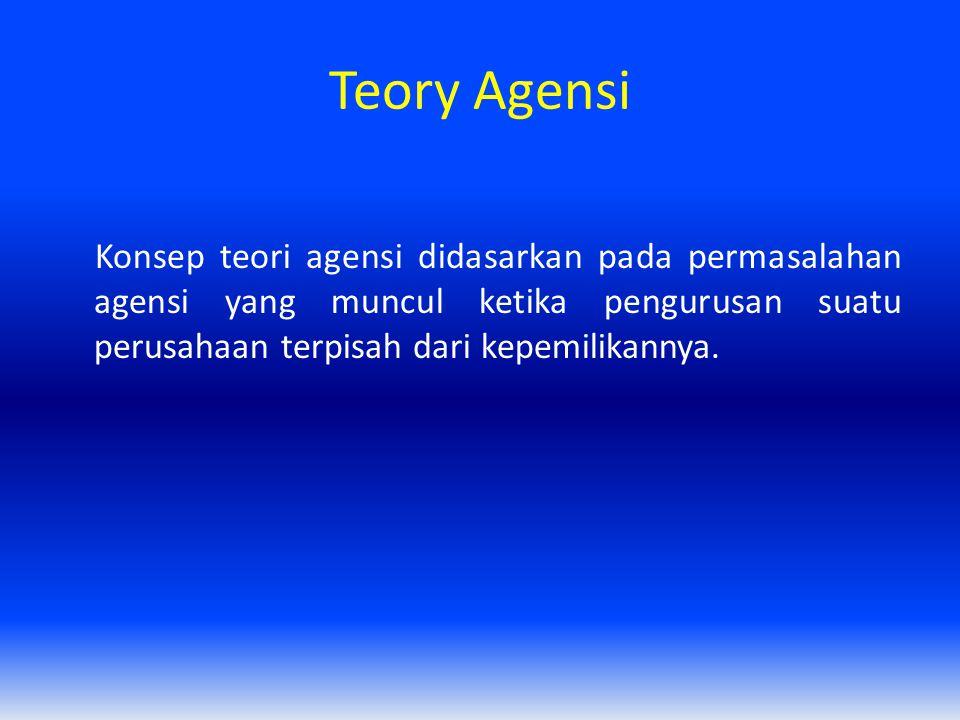 Teory Agensi Konsep teori agensi didasarkan pada permasalahan agensi yang muncul ketika pengurusan suatu perusahaan terpisah dari kepemilikannya.