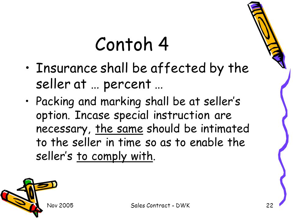 Contoh 4 Insurance shall be affected by the seller at … percent …