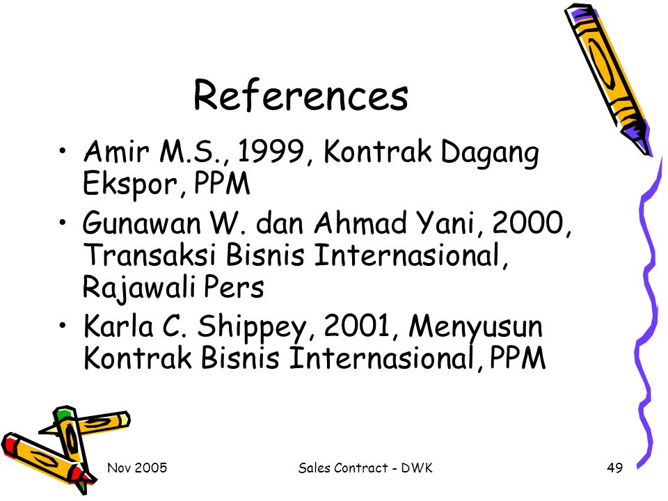 References Amir M.S., 1999, Kontrak Dagang Ekspor, PPM