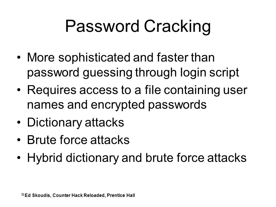 Password Cracking More sophisticated and faster than password guessing through login script.