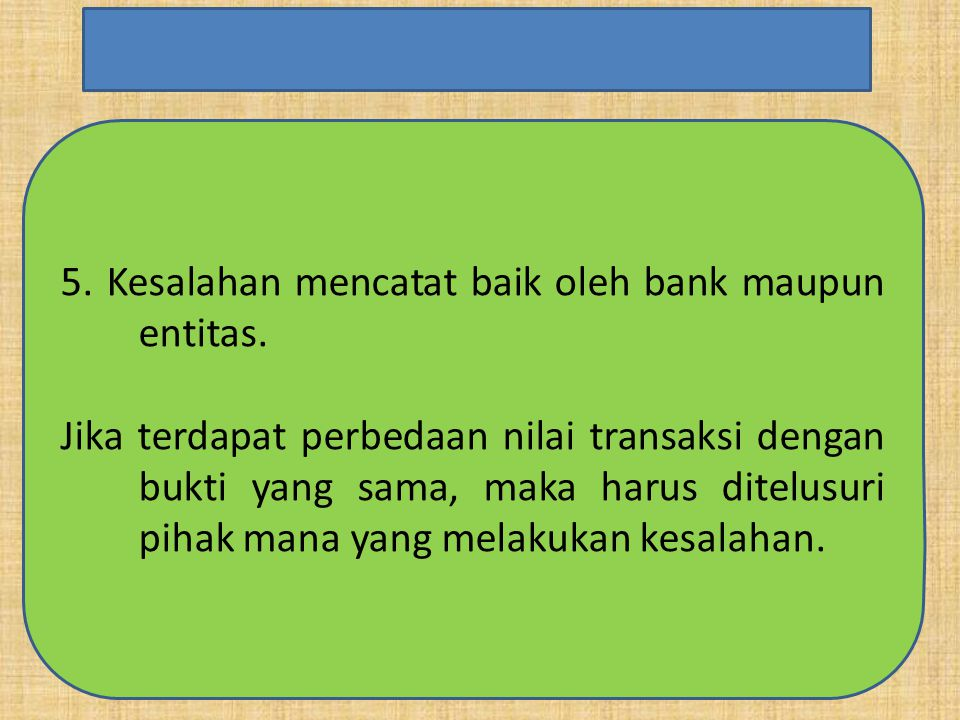 5. Kesalahan mencatat baik oleh bank maupun entitas.