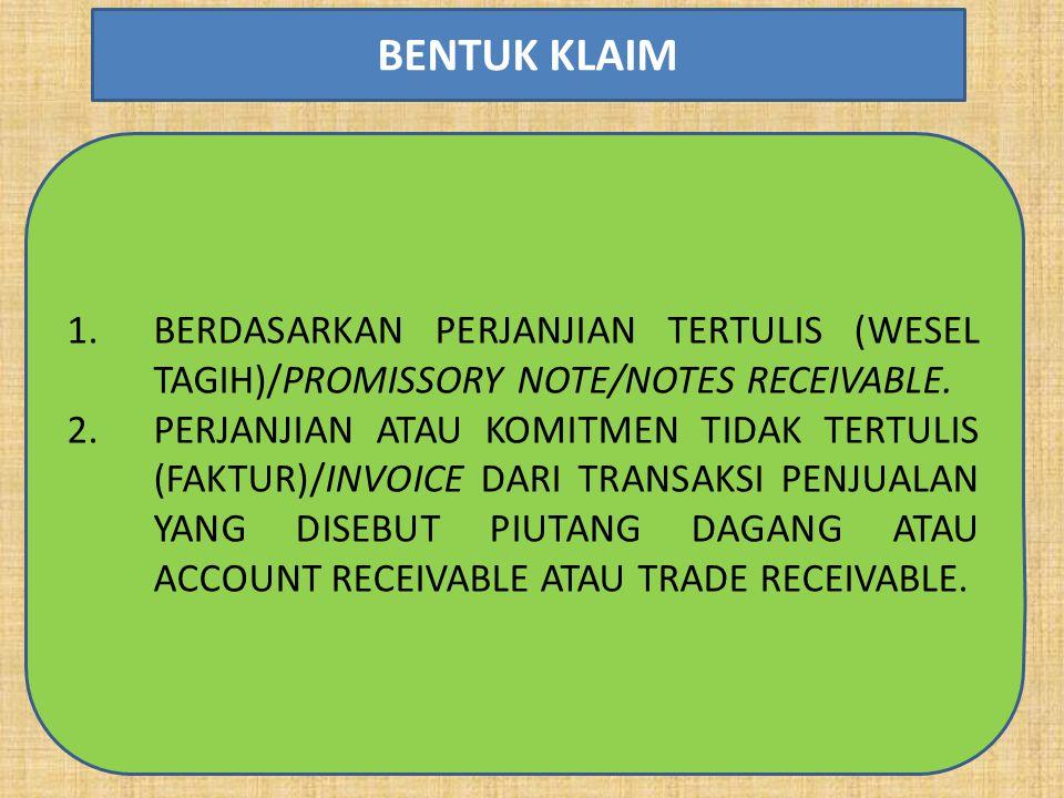 BENTUK KLAIM BERDASARKAN PERJANJIAN TERTULIS (WESEL TAGIH)/PROMISSORY NOTE/NOTES RECEIVABLE.
