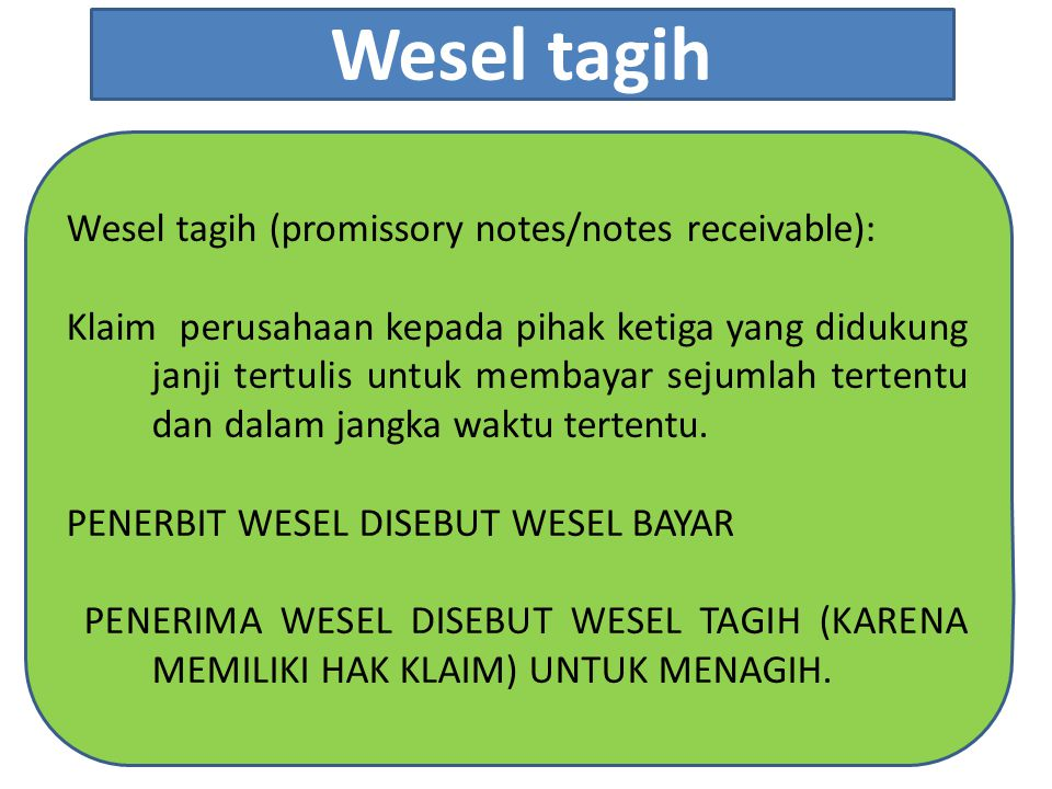 Wesel tagih Wesel tagih (promissory notes/notes receivable):