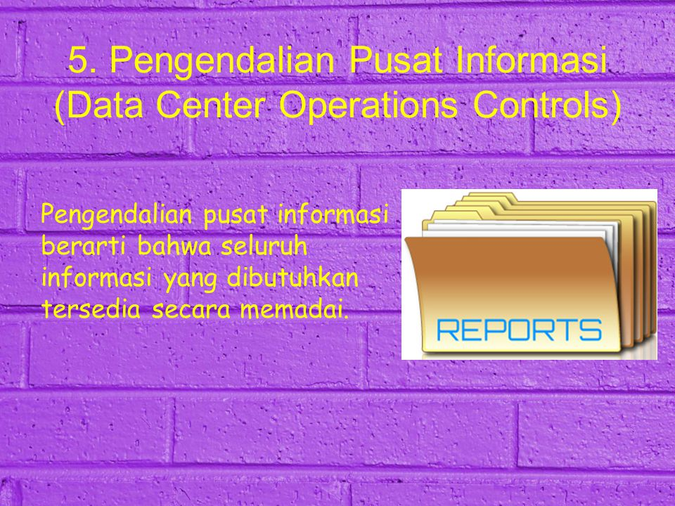 5. Pengendalian Pusat Informasi (Data Center Operations Controls)