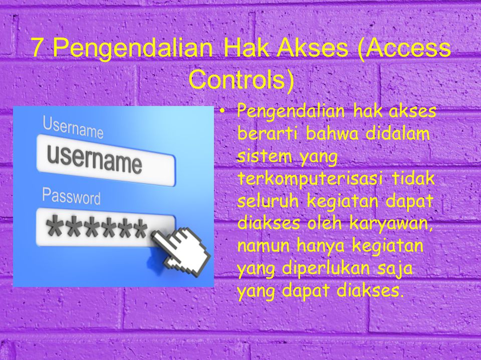 7 Pengendalian Hak Akses (Access Controls)