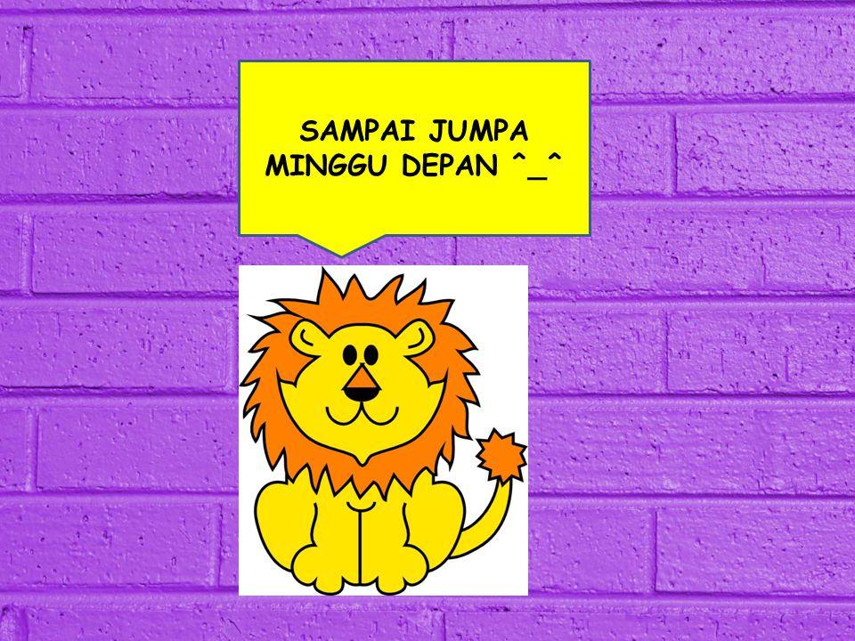 SAMPAI JUMPA MINGGU DEPAN ^_^