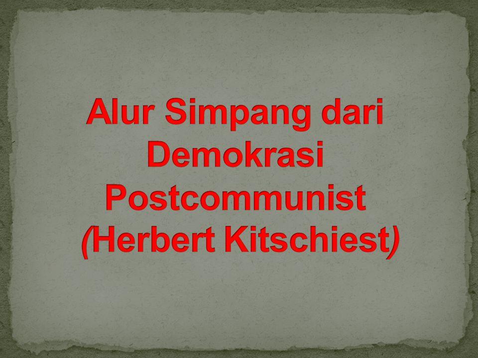 Alur Simpang dari Demokrasi Postcommunist (Herbert Kitschiest)