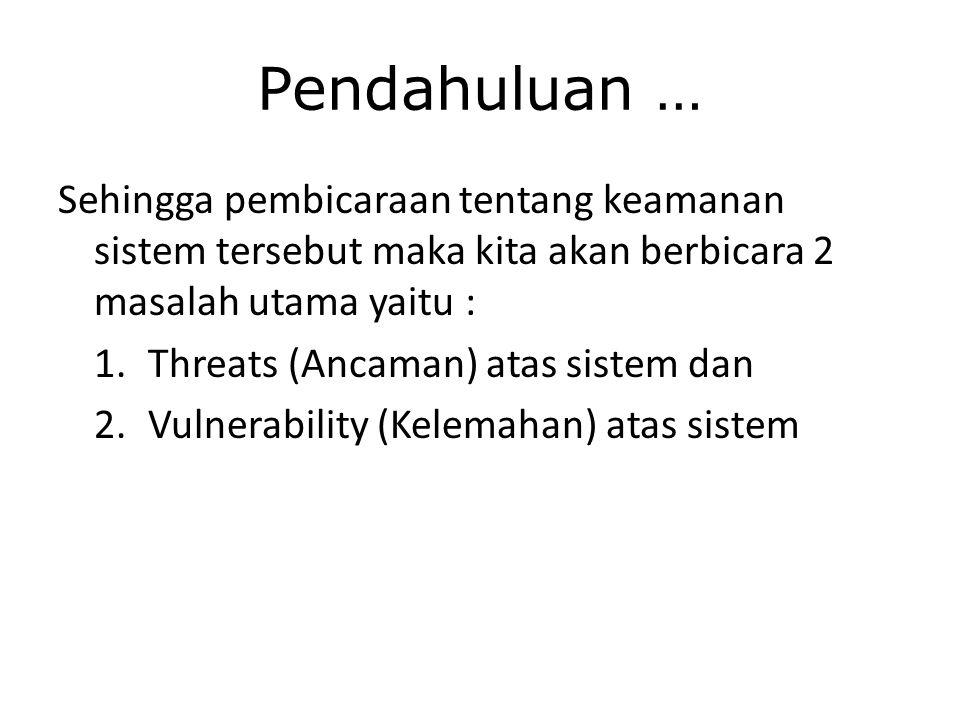 Pendahuluan … Sehingga pembicaraan tentang keamanan sistem tersebut maka kita akan berbicara 2 masalah utama yaitu :