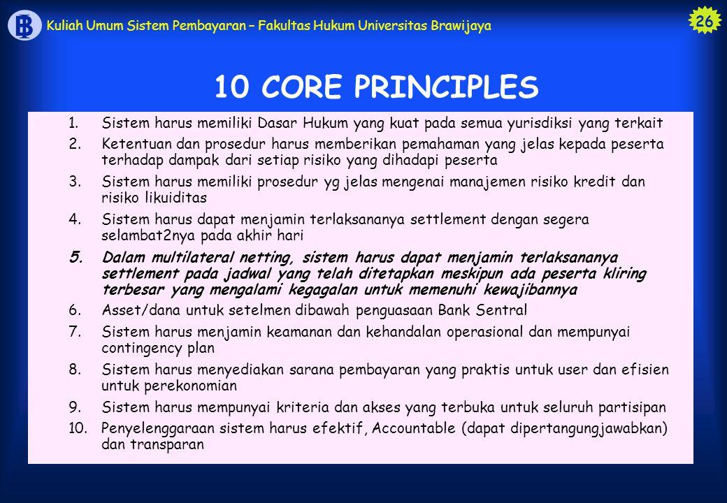 10 CORE PRINCIPLES Sistem harus memiliki Dasar Hukum yang kuat pada semua yurisdiksi yang terkait.