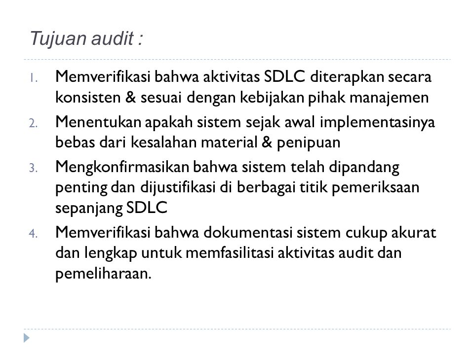 Tujuan audit : Memverifikasi bahwa aktivitas SDLC diterapkan secara konsisten & sesuai dengan kebijakan pihak manajemen.