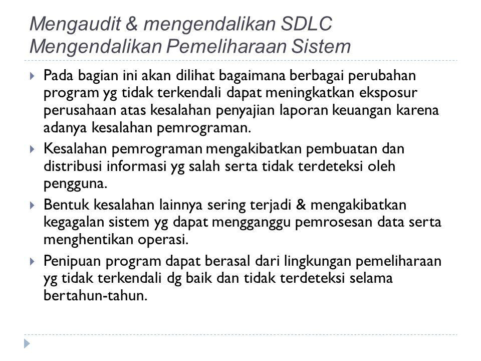 Mengaudit & mengendalikan SDLC Mengendalikan Pemeliharaan Sistem