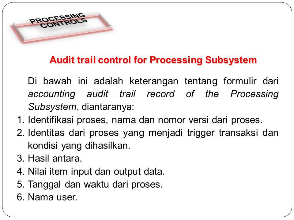 Audit trail control for Processing Subsystem