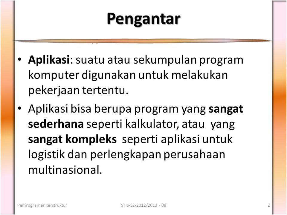 Pengantar Aplikasi: suatu atau sekumpulan program komputer digunakan untuk melakukan pekerjaan tertentu.