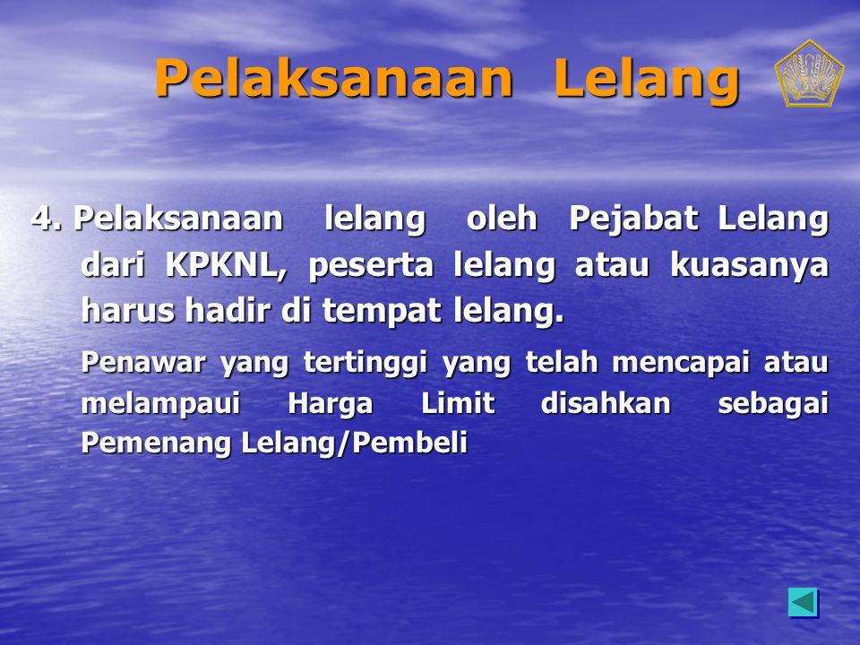 Pelaksanaan Lelang 4. Pelaksanaan lelang oleh Pejabat Lelang dari KPKNL, peserta lelang atau kuasanya harus hadir di tempat lelang.