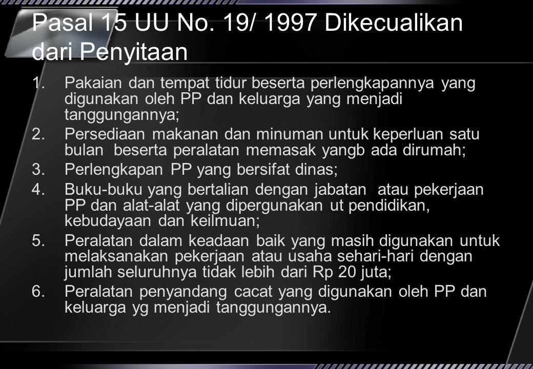 Pasal 15 UU No. 19/ 1997 Dikecualikan dari Penyitaan