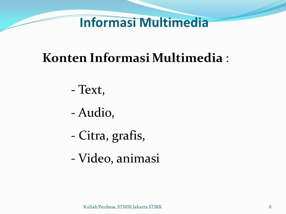 Informasi Multimedia Konten Informasi Multimedia : - Audio,