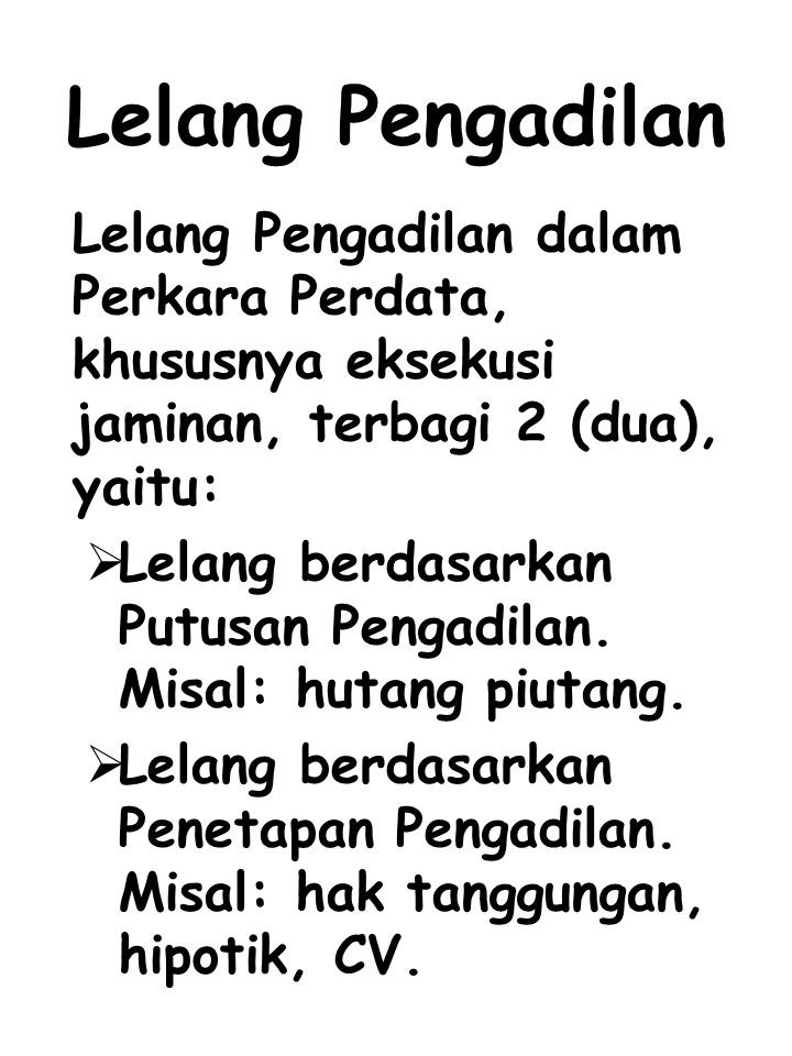 Lelang Pengadilan Lelang Pengadilan dalam Perkara Perdata, khususnya eksekusi jaminan, terbagi 2 (dua), yaitu: