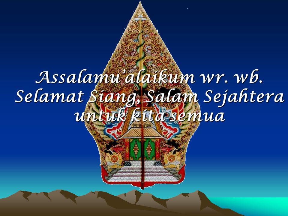 Assalamu'alaikum wr. wb. Selamat Siang, Salam Sejahtera