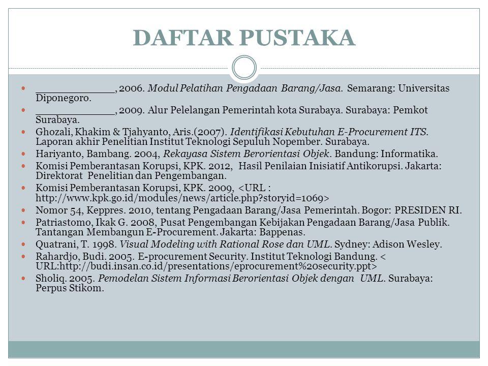 DAFTAR PUSTAKA ____________, 2006. Modul Pelatihan Pengadaan Barang/Jasa. Semarang: Universitas Diponegoro.