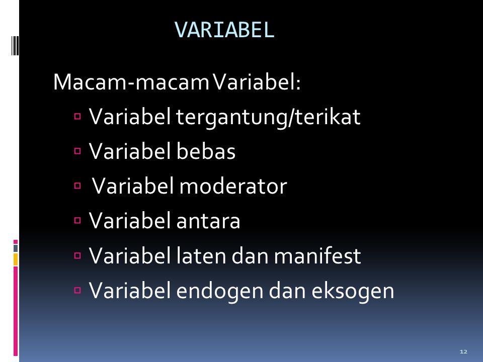 VARIABEL Macam-macam Variabel: Variabel tergantung/terikat. Variabel bebas. Variabel moderator. Variabel antara.