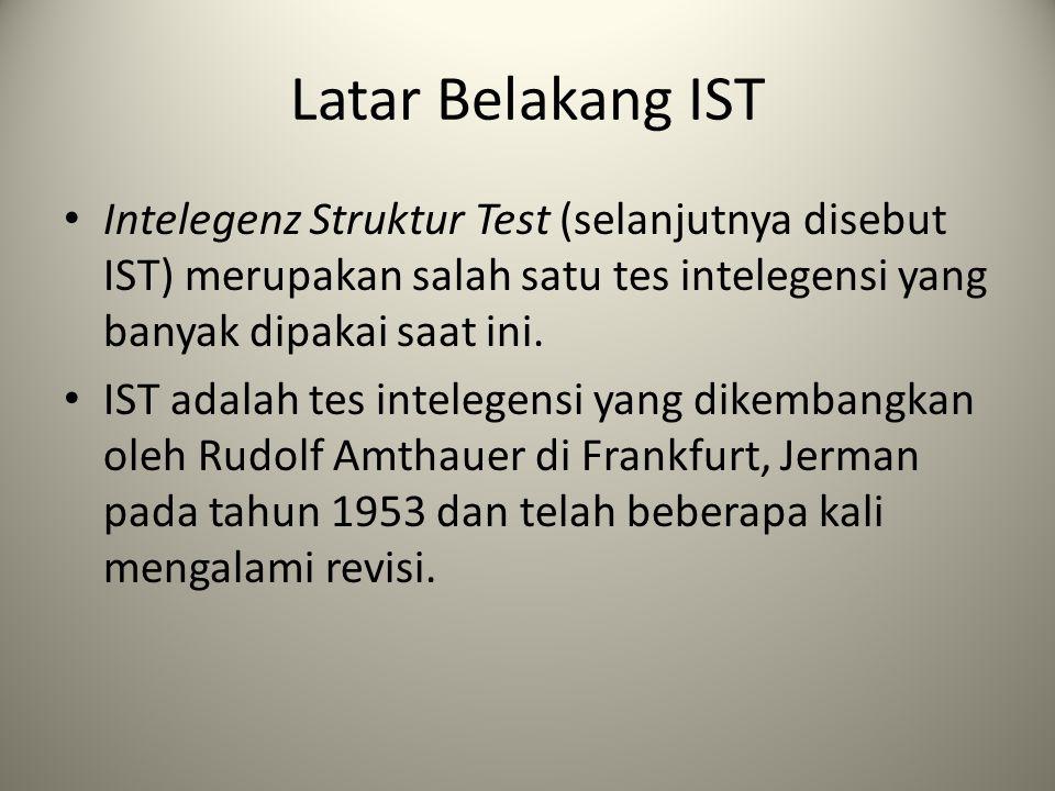 Latar Belakang IST Intelegenz Struktur Test (selanjutnya disebut IST) merupakan salah satu tes intelegensi yang banyak dipakai saat ini.