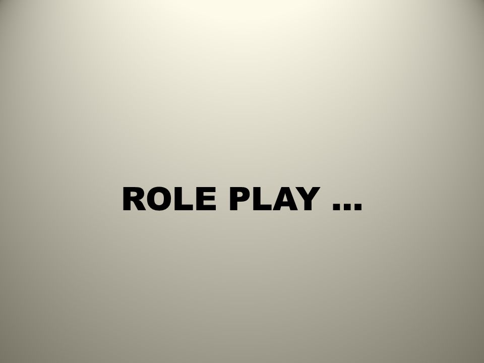 ROLE PLAY …