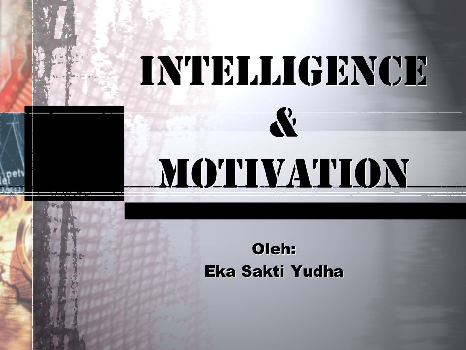 INTELLIGENCE & MOTIVATION