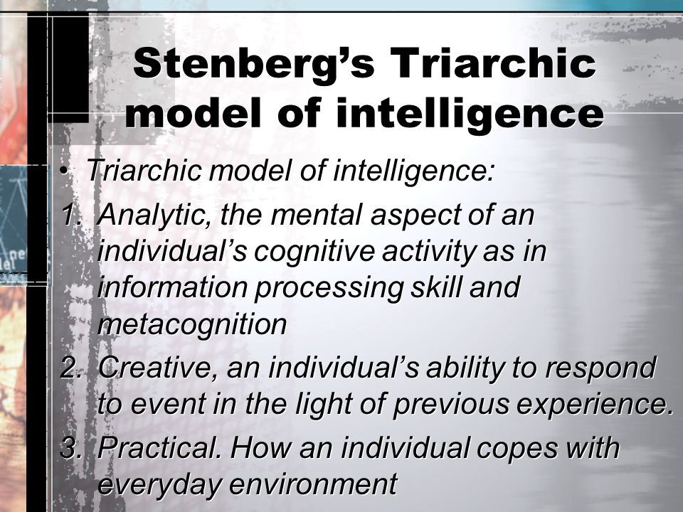 Stenberg's Triarchic model of intelligence