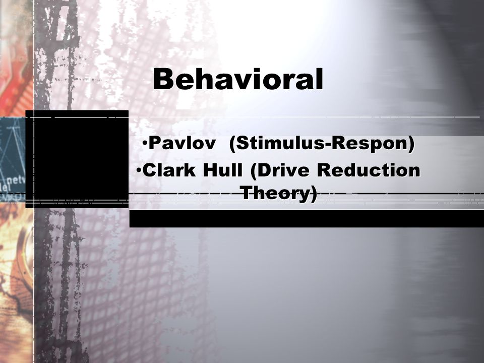 Pavlov (Stimulus-Respon) Clark Hull (Drive Reduction Theory)
