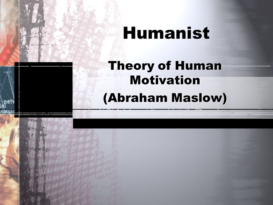Theory of Human Motivation (Abraham Maslow)