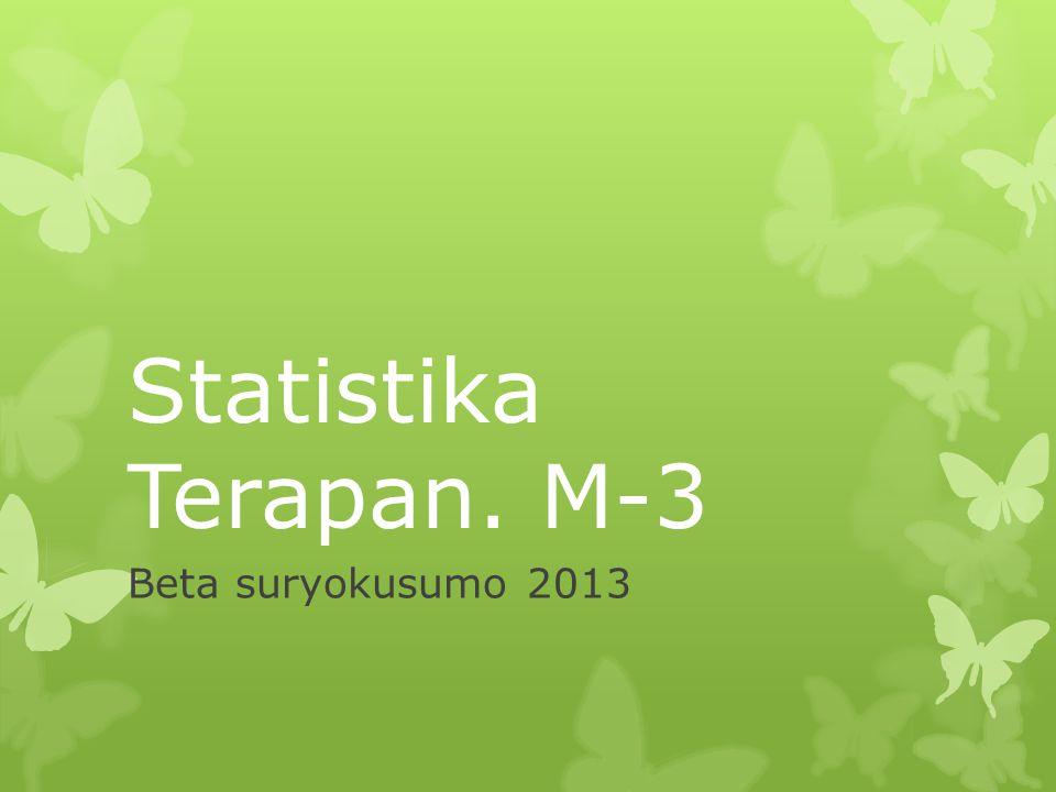 Statistika Terapan. M-3 Beta suryokusumo 2013