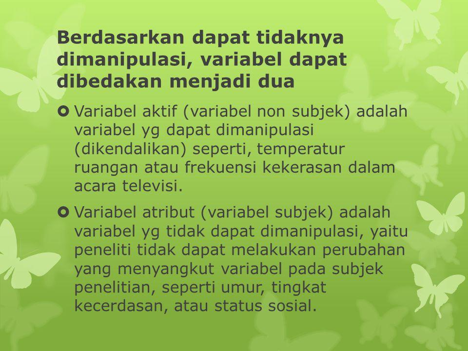 Berdasarkan dapat tidaknya dimanipulasi, variabel dapat dibedakan menjadi dua