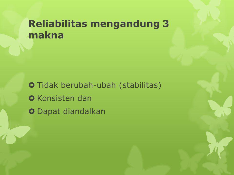 Reliabilitas mengandung 3 makna