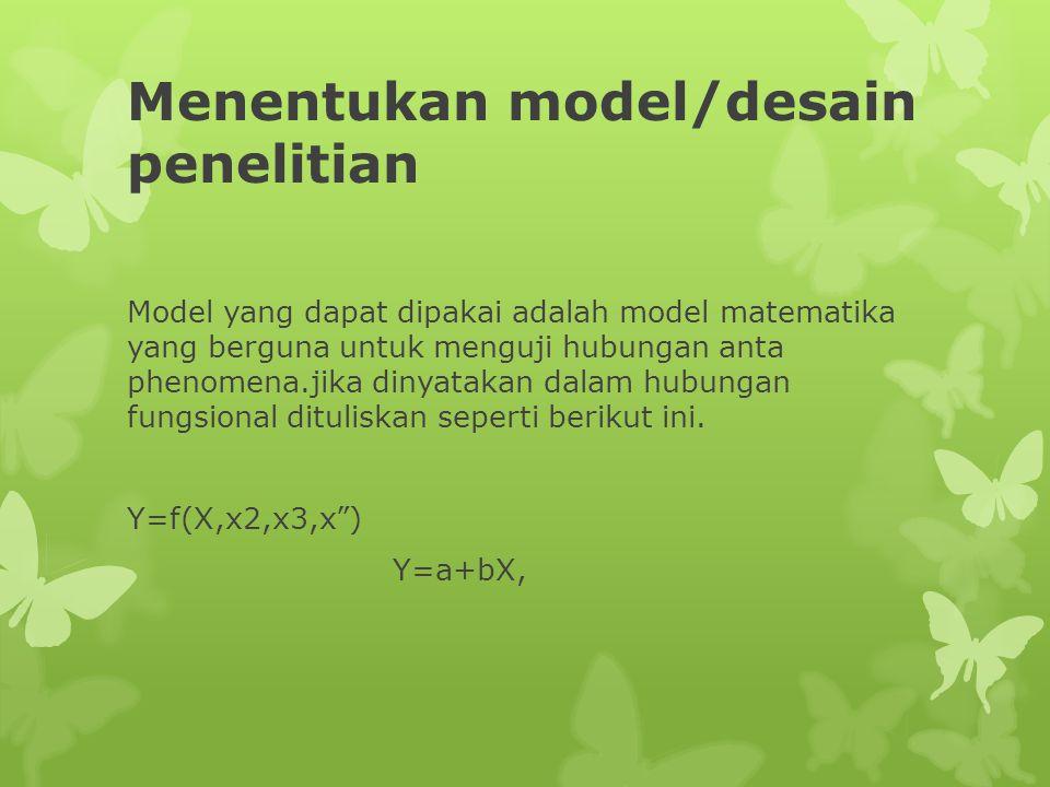 Menentukan model/desain penelitian