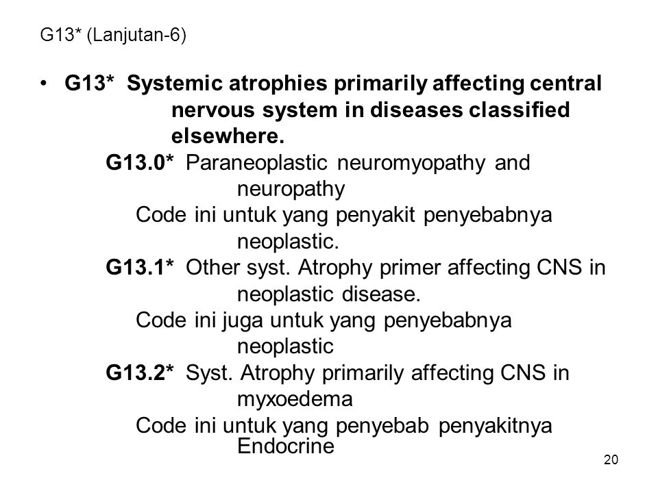 G13* Systemic atrophies primarily affecting central
