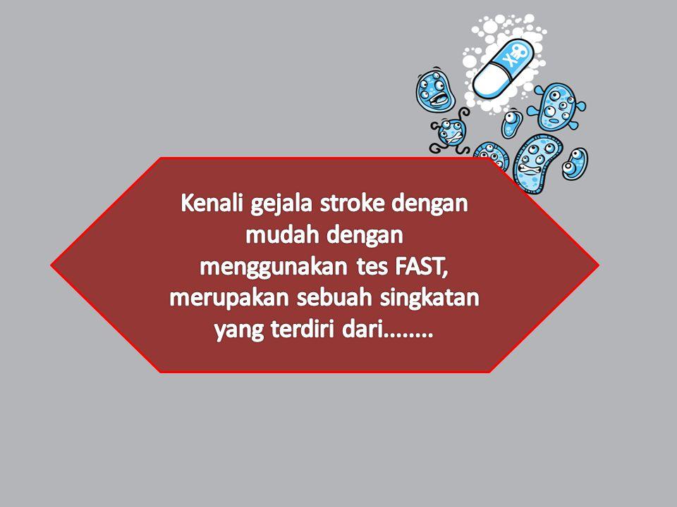 Kenali gejala stroke dengan mudah dengan menggunakan tes FAST, merupakan sebuah singkatan yang terdiri dari........