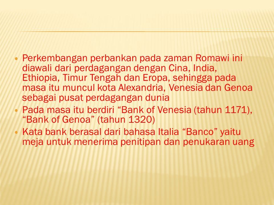 Perkembangan perbankan pada zaman Romawi ini diawali dari perdagangan dengan Cina, India, Ethiopia, Timur Tengah dan Eropa, sehingga pada masa itu muncul kota Alexandria, Venesia dan Genoa sebagai pusat perdagangan dunia