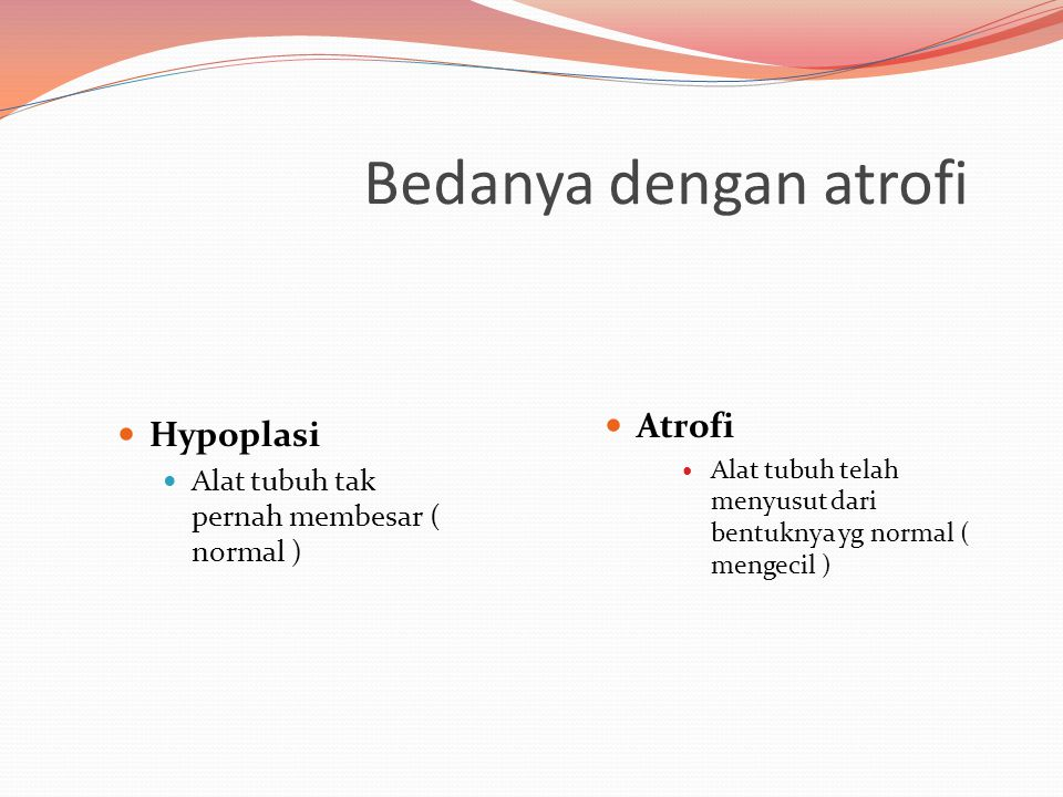 Bedanya dengan atrofi Atrofi Hypoplasi