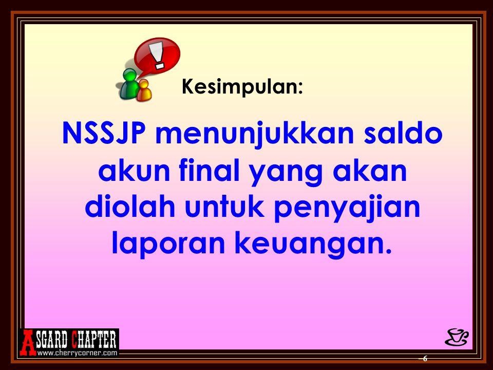 Kesimpulan: NSSJP menunjukkan saldo akun final yang akan diolah untuk penyajian laporan keuangan.