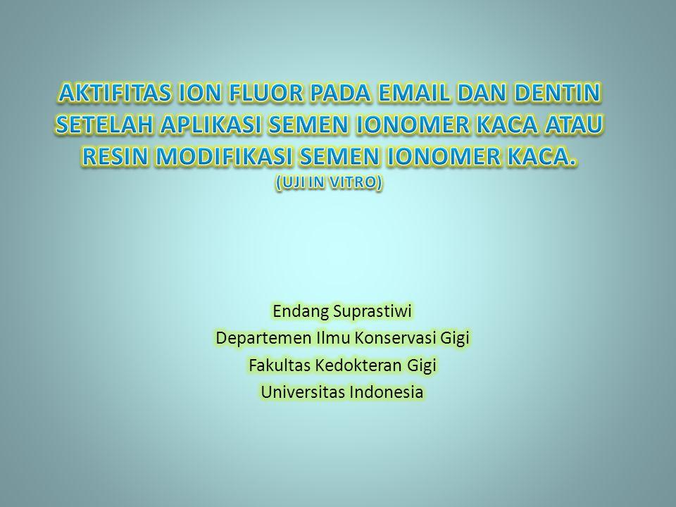 AKTIFITAS ION FLUOR PADA EMAIL DAN DENTIN SETELAH APLIKASI SEMEN IONOMER KACA ATAU RESIN MODIFIKASI SEMEN IONOMER KACA. (UJI IN VITRO)