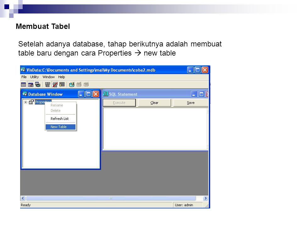 Membuat Tabel Setelah adanya database, tahap berikutnya adalah membuat table baru dengan cara Properties  new table.