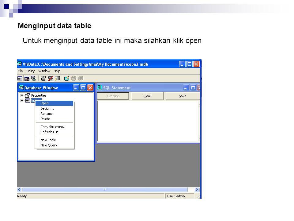 Menginput data table Untuk menginput data table ini maka silahkan klik open